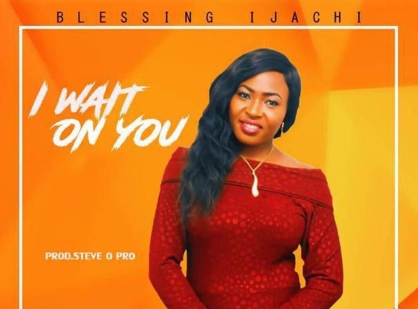 "Download ""I Wait on You"" by Blessing Ijachi – Toktok9ja Sounds"