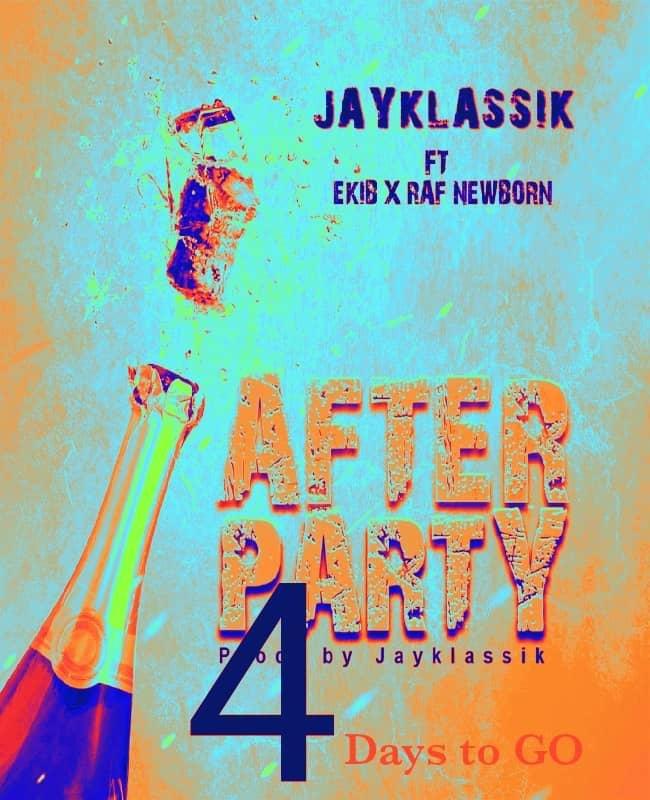 JayKlassik Ft. Ekib X Raf Newborn – After Party (Toktok9ja Sounds)